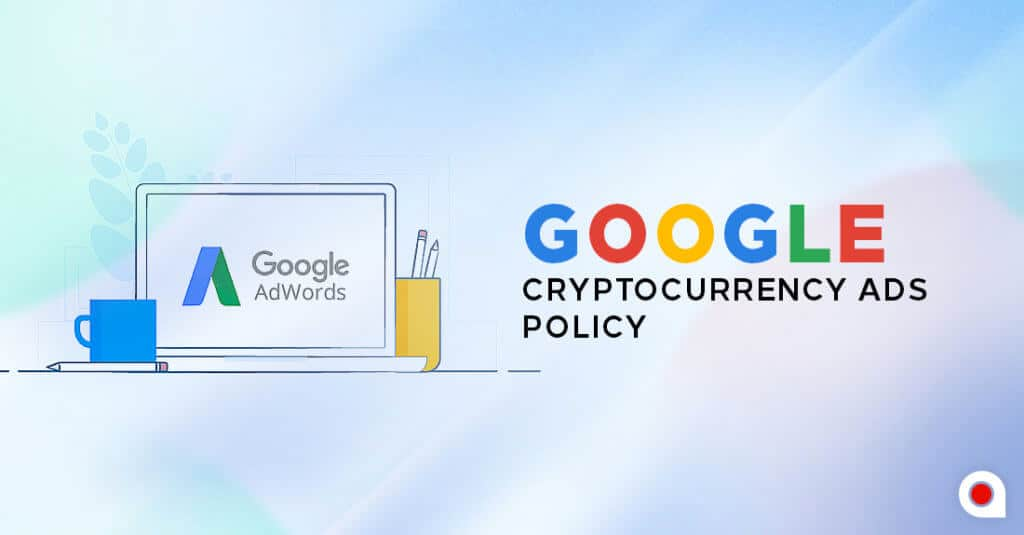 Google Now Approves Adverts Related To Cryptocurrencies